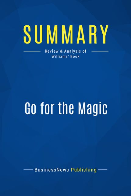 Summary: Go For the Magic – Pat Williams, BusinessNews Publishing