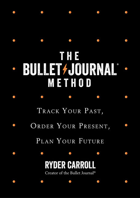 Bullet Journal Method, Ryder Carroll