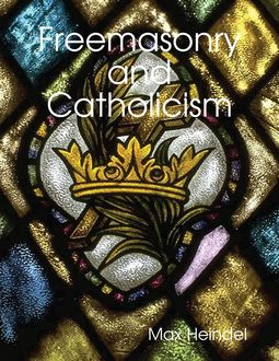 Freemasonry and Catholicism, Max Heindel