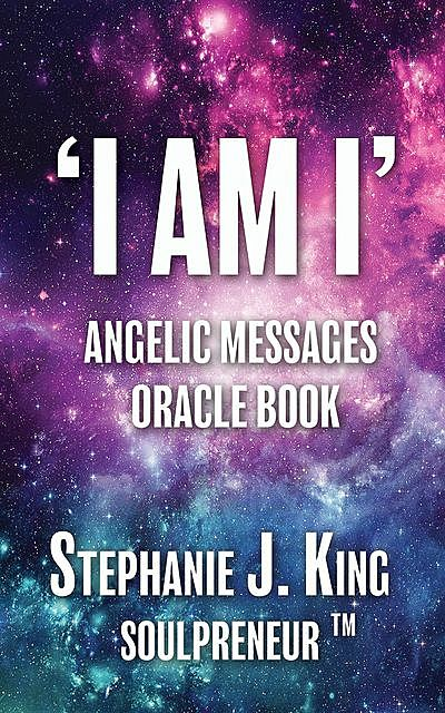 I AM I Angelic Messages Oracle Book, Stephanie King