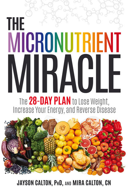 The Micronutrient Miracle, Jayson Calton, Mira Calton