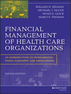 Financial Management of Health Care Organizations, Marci S.Thomas, Michael J.McCue, Noah D.Glick, William N.Zelman