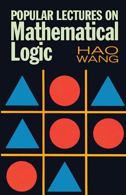 Popular Lectures on Mathematical Logic, Hao Wang