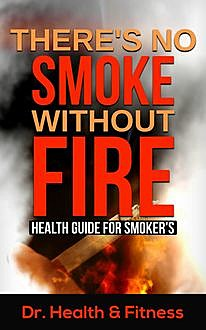 There's No Smoke Without Fire, Health Fitness