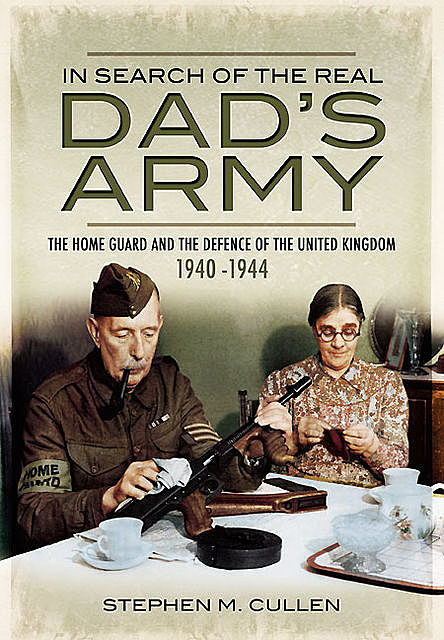 In Search of the Real Dad's Army, Stephen M. Cullen