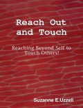 Reach Out and Touch – Reaching Beyond Self to Touch Others!, Suzanne Uzzell
