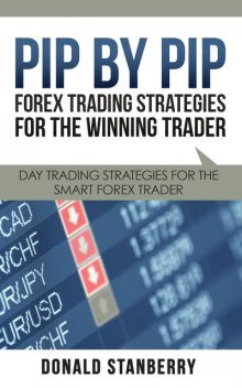 Pip By Pip: Forex Trading Strategies for the Winning Trader, Donald Stanberry