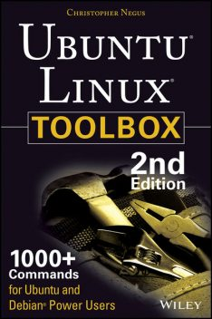 Ubuntu Linux Toolbox: 1000+ Commands for Power Users, Christopher Negus