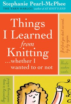 Things I Learned From Knitting, Stephanie Pearl-McPhee