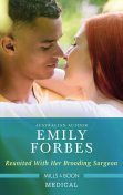 Reunited With Her Brooding Surgeon, Emily Forbes
