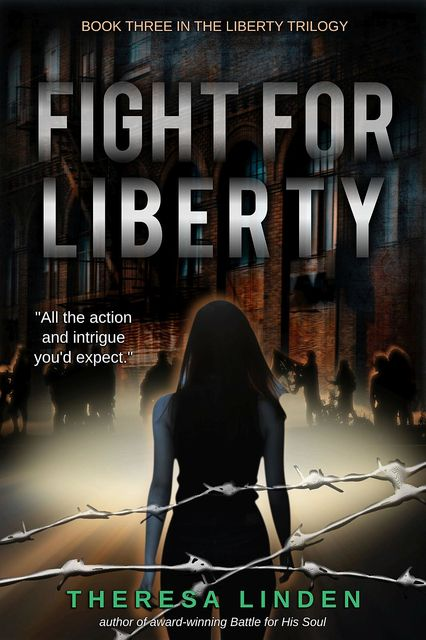 Fight for Liberty, Theresa A Linden