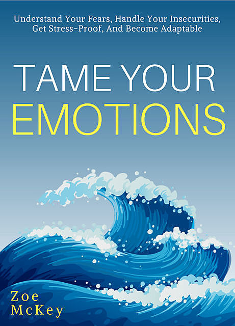 Tame Your Emotions, Zoe McKey