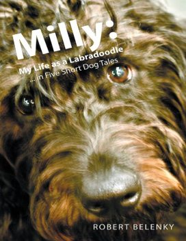 Milly: My Life As a Labradoodle … In Five Short Dog Tales, Robert Belenky