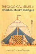 Theological Issues in Christian-Muslim Dialogue, Charles Tieszen