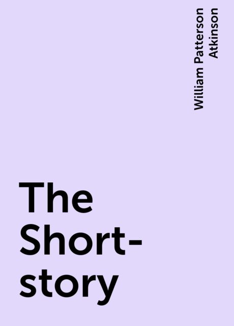 The Short-story, William Patterson Atkinson