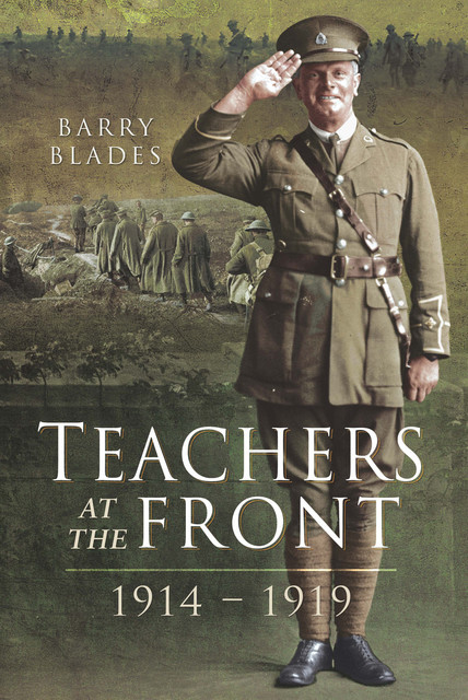 Teachers at the Front, 1914–1919, Barry Blades