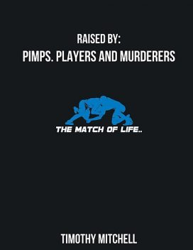 Raised By PIMPS. PLAYERS AND MURDERERS, Timothy Mitchell