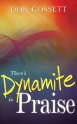 There's Dynamite in Praise, Don Gossett