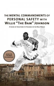 """The Mental Commandments of Personal Safety with Willie """"The Bam"""" Johnson, Willie """"The BAM"""" Johnson, Kimber Johnson"""