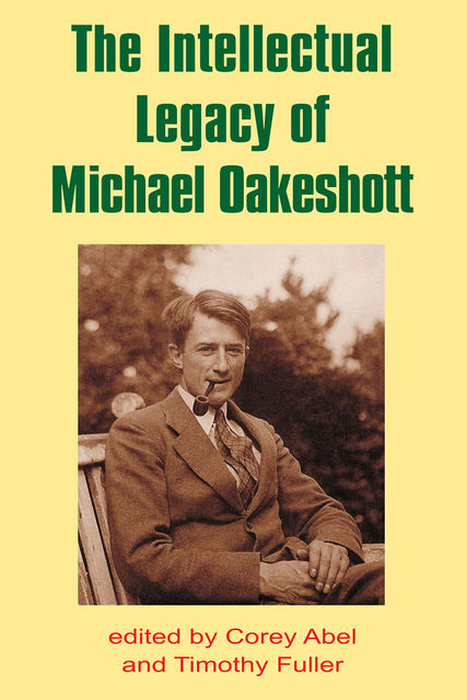 The Intellectual Legacy of Michael Oakeshott, Timothy Fuller, Corey Abel