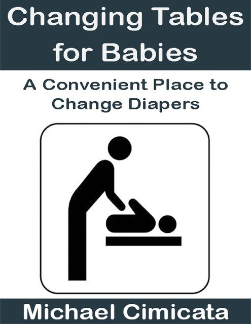 Changing Tables for Babies: A Convenient Place to Change Diapers, Michael Cimicata