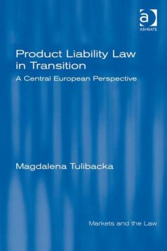 Product Liability Law in Transition, Magdalena Tulibacka