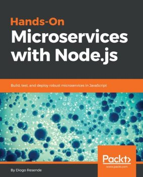 Hands-On Microservices with Node.js, Diogo Resende