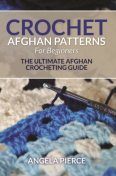 Crochet Afghan Patterns For Beginners, Angela Pierce