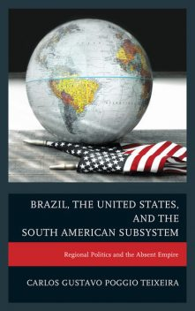 Brazil, the United States, and the South American Subsystem, Carlos Gustavo Poggio Teixeira