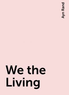 We the Living, Ayn Rand