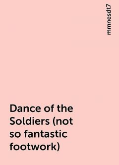 Dance of the Soldiers (not so fantastic footwork), mmnesdt7