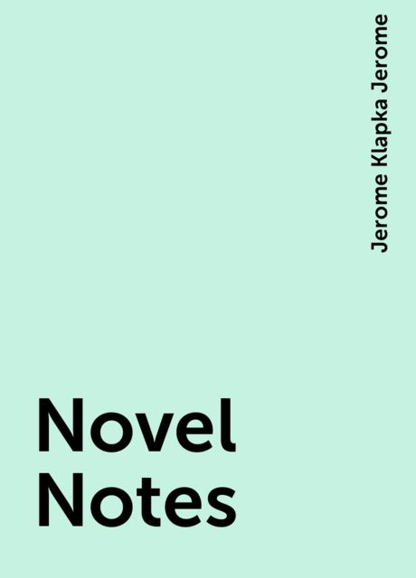 Novel Notes, Jerome Klapka Jerome