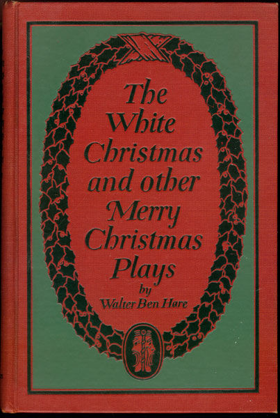 The White Christmas and other Merry Christmas Plays, Walter Ben Hare