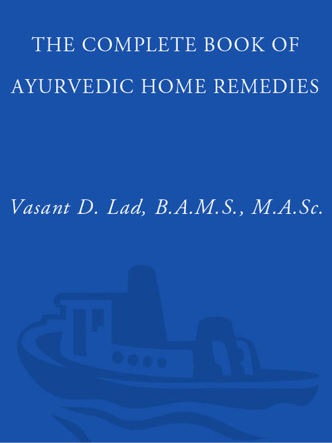 The Complete Book of Ayurvedic Home Remedies, M.A., Vasant Lad