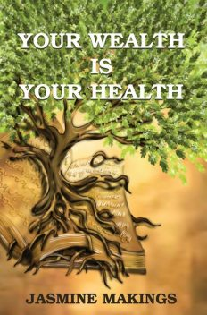 Your Wealth is your Health: Vibrant health naturally!, Jasmine Makings