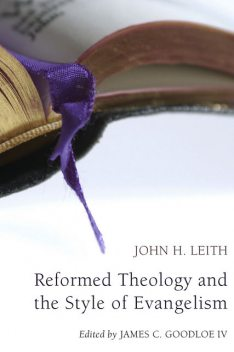 Reformed Theology and the Style of Evangelism, John H. Leith
