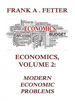 Economics, Volume 2: Modern Economic Problems, Frank A. Fetter