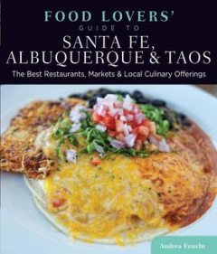 Food Lovers' Guide to® Santa Fe, Albuquerque & Taos, Andrea Feucht