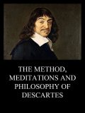 The Method, Meditations and Philosophy of Descartes, Rene Descartes