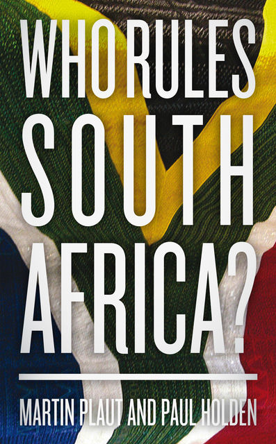 Who Rules South Africa?, Martin Plaut, Paul Holden