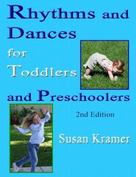 Rhythms and Dances for Toddlers and Preschoolers: 2nd Edition, Susan Kramer