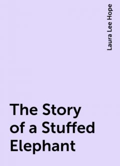 The Story of a Stuffed Elephant, Laura Lee Hope