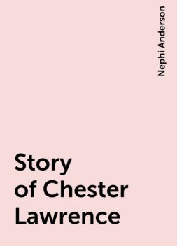 Story of Chester Lawrence, Nephi Anderson