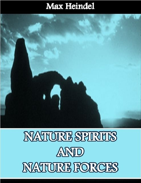 Nature Spirits and Nature Forces, Max Heindel