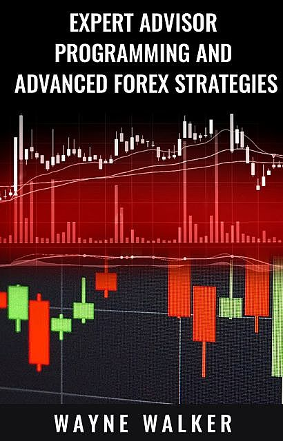 Expert Advisor Programming And Advanced Forex Strategies, Wayne Walker