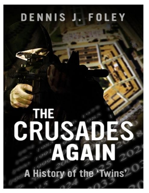 The Crusades Again, a History of the 'Twins, Dennis J.Foley