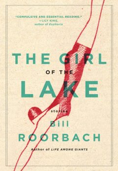 The Girl of the Lake, Bill Roorbach