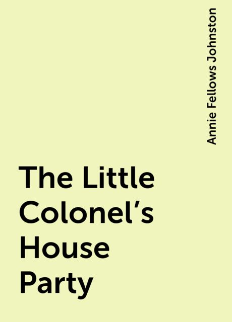 The Little Colonel's House Party, Annie Fellows Johnston