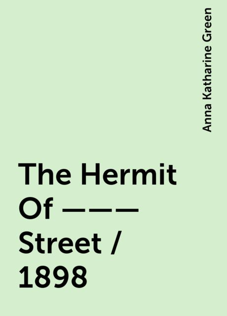 The Hermit Of ——— Street / 1898, Anna Katharine Green