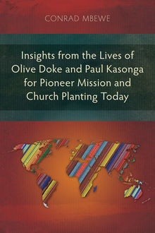 Insights from the Lives of Olive Doke and Paul Kasonga for Pioneer Mission and Church Planting Today, Conrad Mbewe